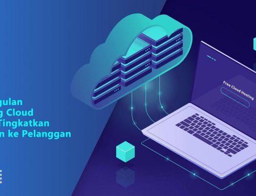 Keunggulan Hosting Cloud untuk Tingkatkan Layanan ke Pelanggan
